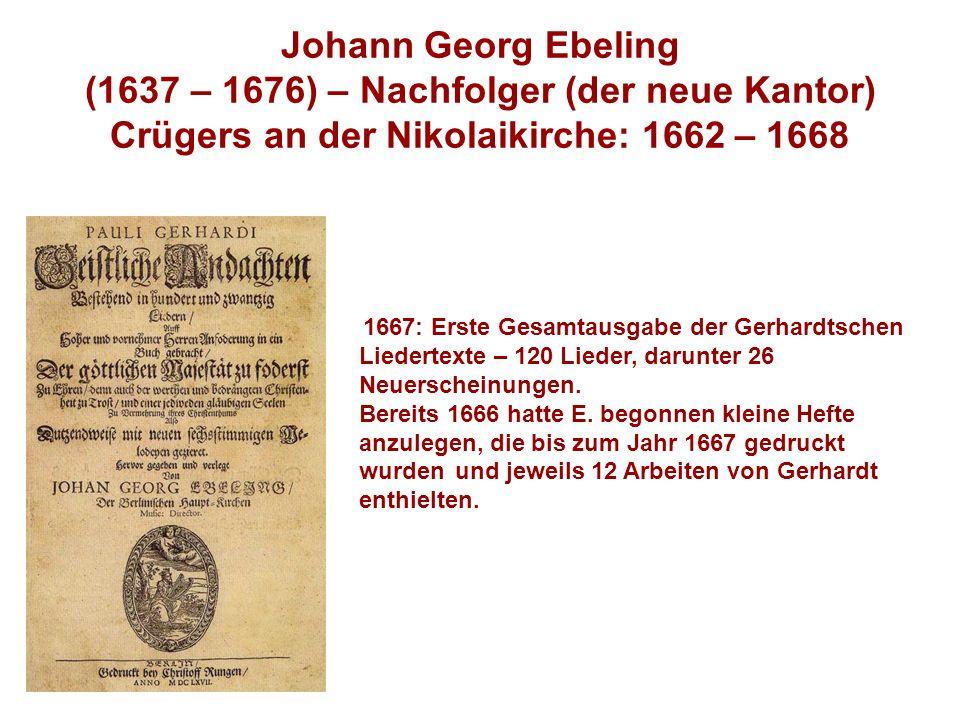 1667: Erste Gesamtausgabe der Gerhardtschen Liedertexte – 120 Lieder, darunter 26 Neuerscheinungen.
