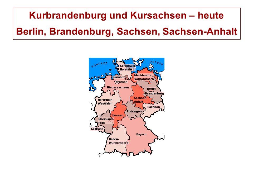 Kurbrandenburg und Kursachsen – heute Berlin, Brandenburg, Sachsen, Sachsen-Anhalt