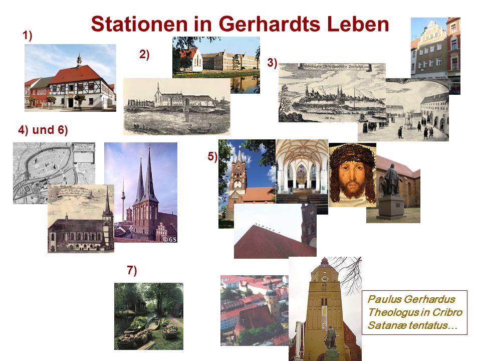 Stationen in Gerhardts Leben 1) 2) 3) 4) und 6) 7) 5) Paulus Gerhardus Theologus in Cribro Satanæ tentatus…