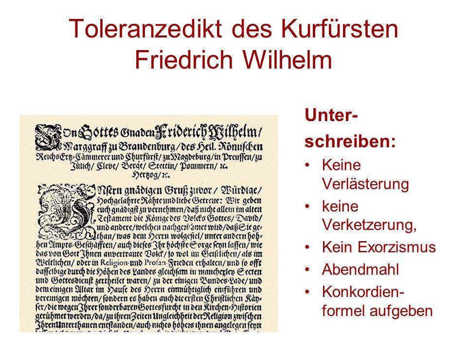 Toleranzedikt des Kurfürsten Friedrich Wilhelm Unter- schreiben: Keine Verlästerung keine Verketzerung, Kein Exorzismus Abendmahl Konkordien- formel aufgeben