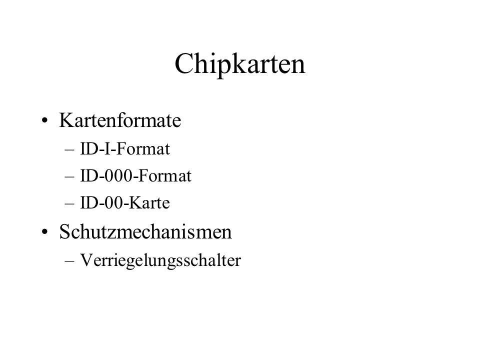 Chipkarten Kartenformate –ID-I-Format –ID-000-Format –ID-00-Karte Schutzmechanismen –Verriegelungsschalter