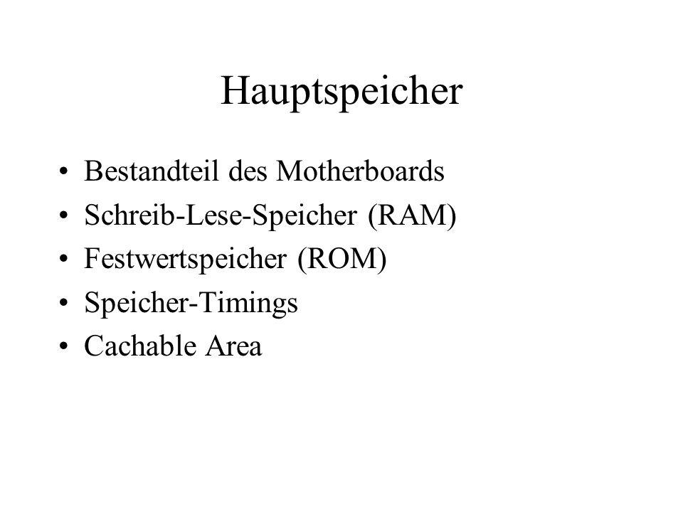 Hauptspeicher Bestandteil des Motherboards Schreib-Lese-Speicher (RAM) Festwertspeicher (ROM) Speicher-Timings Cachable Area
