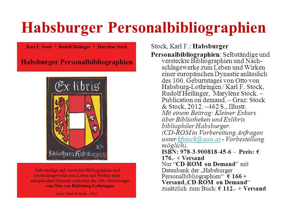 Habsburger Personalbibliographien Stock, Karl F.: Habsburger Personalbibliographien: Selbständige und versteckte Bibliographien und Nach- schlagewerke