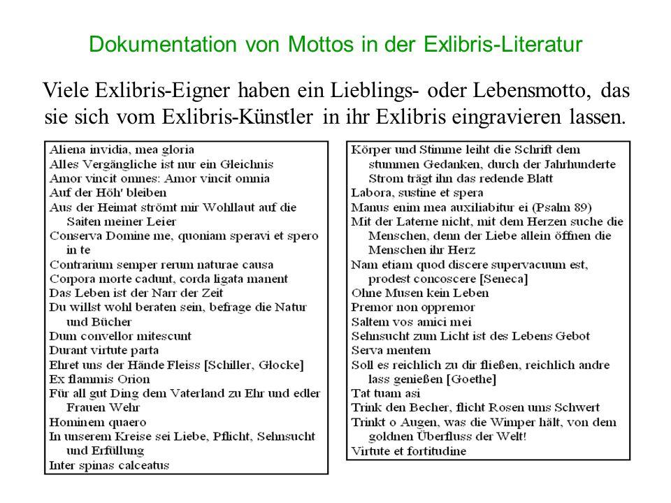 Dokumentation von Mottos in der Exlibris-Literatur Viele Exlibris-Eigner haben ein Lieblings- oder Lebensmotto, das sie sich vom Exlibris-Künstler in