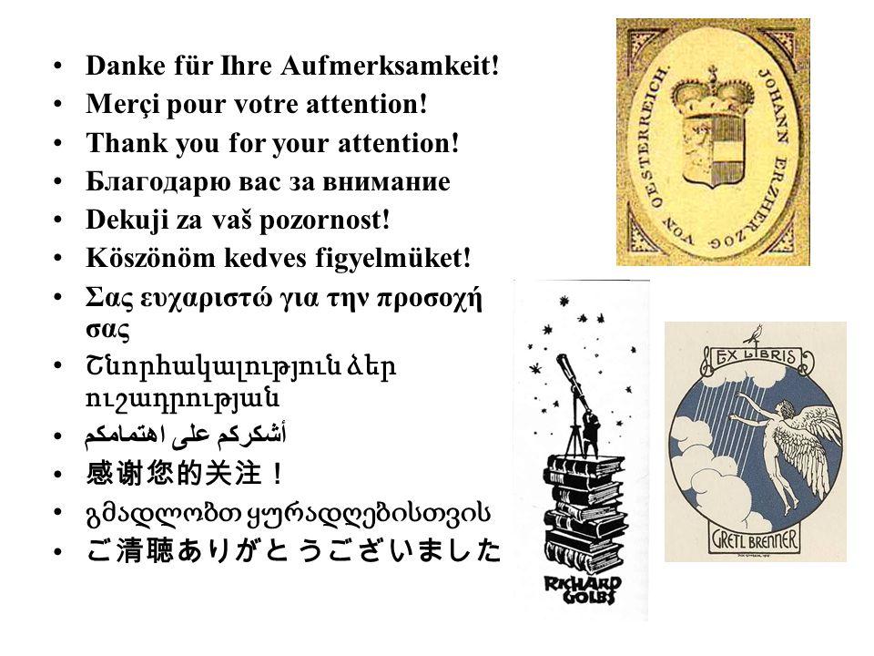 Danke für Ihre Aufmerksamkeit! Merçi pour votre attention! Thank you for your attention! Благодарю вас за внимание Dekuji za vaš pozornost! Köszönöm k