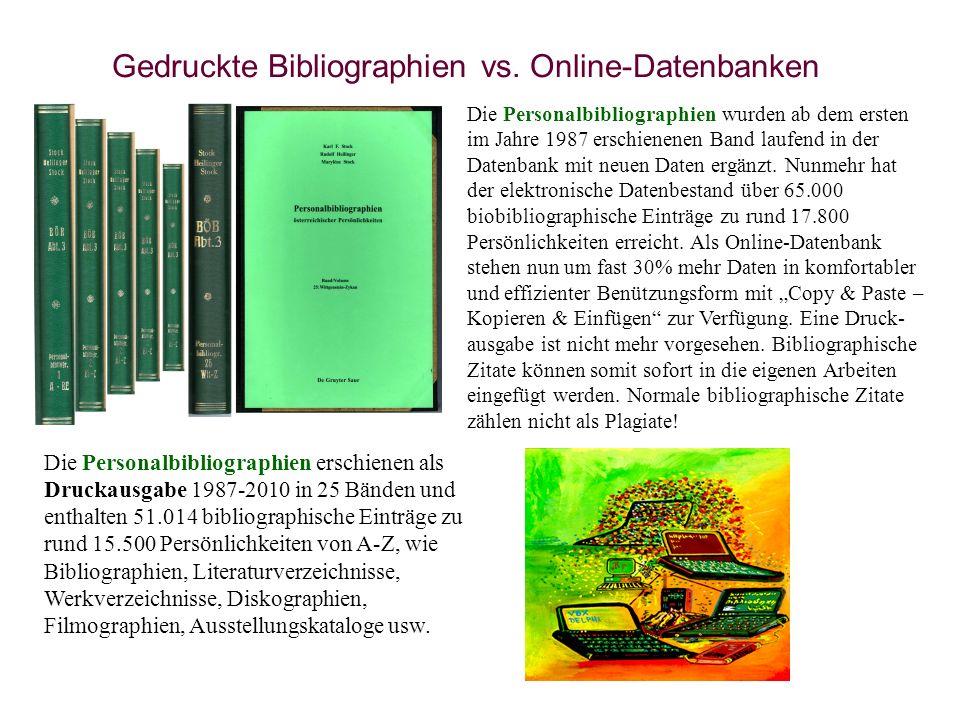Gedruckte Bibliographien vs. Online-Datenbanken Die Personalbibliographien erschienen als Druckausgabe 1987-2010 in 25 Bänden und enthalten 51.014 bib