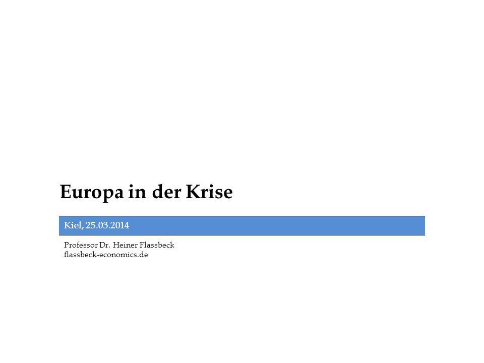 Professor Dr. Heiner Flassbeck flassbeck-economics.de Europa in der Krise Kiel, 25.03.2014