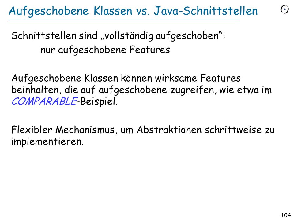 103 Wie schreiben wir COMPARABLE ? deferred class COMPARABLE feature end less alias
