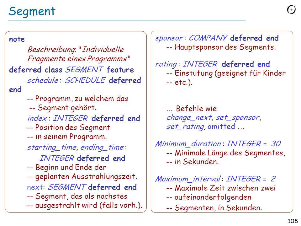 107 Programme note Beschreibung : 24-Stunden TV Programm deferred class SCHEDULE feature segments : LIST [SEGMENT ] -- Folge von Segmenten. deferred e