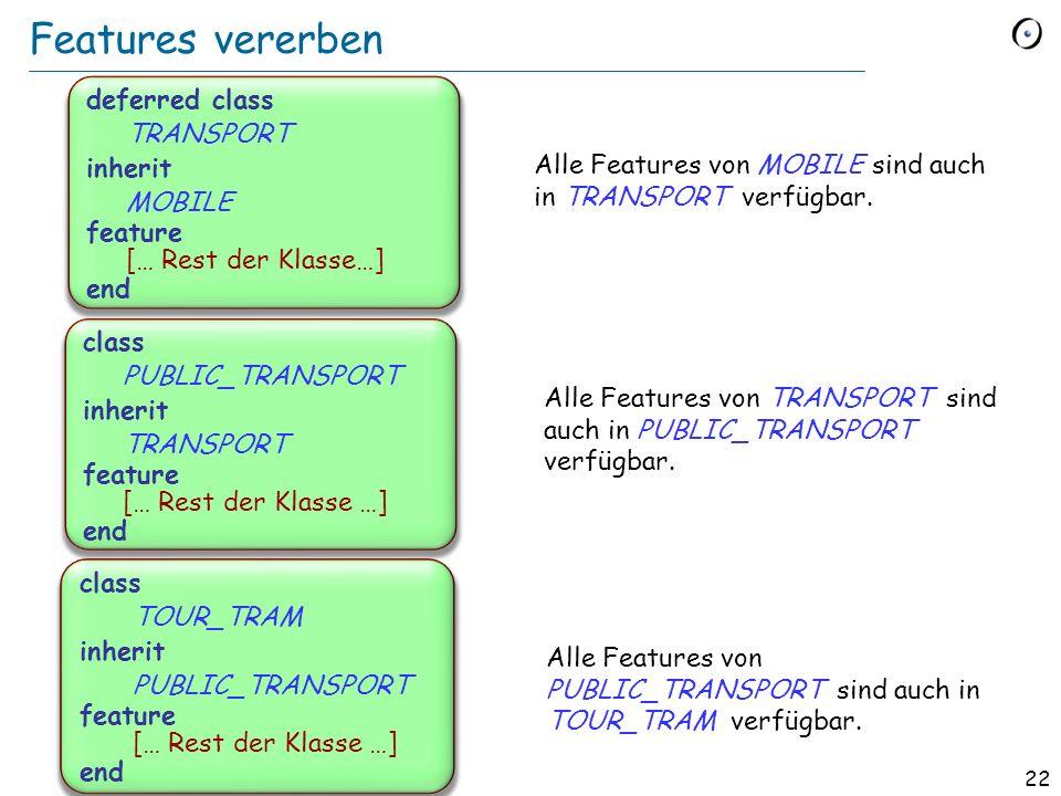 21 Features im Beispiel Feature name: STRING -- Name der Rundfahrt. line: LINE -- Linie, welcher der Wagen -- folgt. load (n: INTEGER) -- Lade n Passa