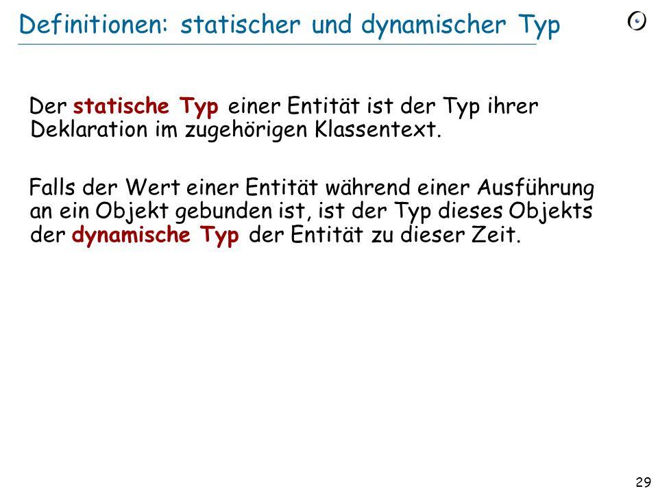 28 Definitionen: Polymorphie Eine Bindung (Zuweisung oder Argumentübergabe) ist polymorph, falls ihre Zielvariable und der Quellausdruck verschiedene Typen haben.