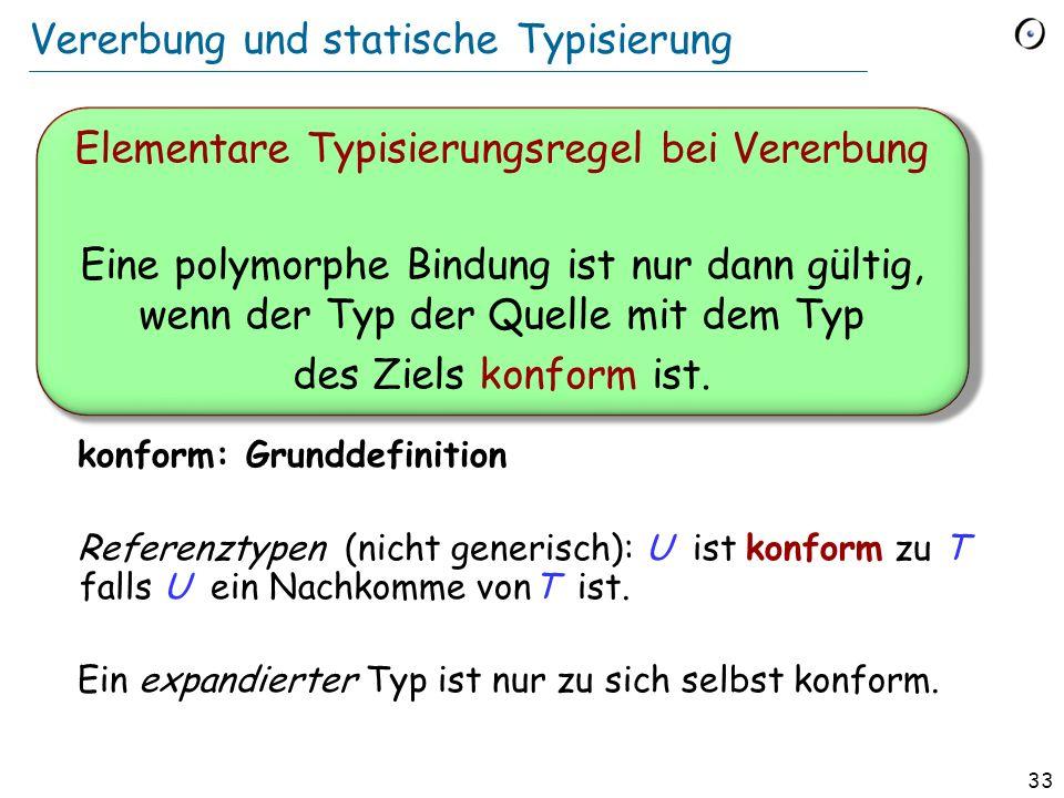 32 Statische Typisierung Typsicherer Aufruf (während der Ausführung): Ein Featureaufruf x. f, so dass das an x gebundene Objekt ein Feature hat, das f