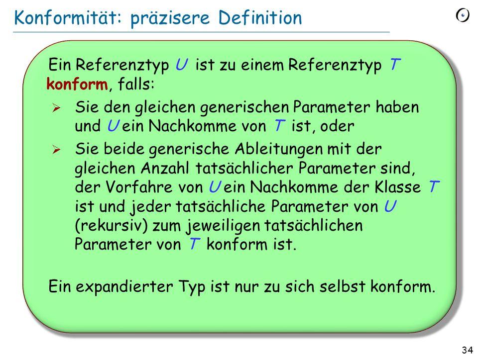 33 Vererbung und statische Typisierung Elementare Typisierungsregel bei Vererbung Eine polymorphe Bindung ist nur dann gültig, wenn der Typ der Quelle