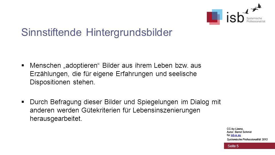 CC-by-Lizenz, Autor: Bernd Schmid für isb-w.euisb-w.eu Systemische Professionalität 2013 Seite 5 Sinnstiftende Hintergrundsbilder Menschen adoptieren Bilder aus ihrem Leben bzw.