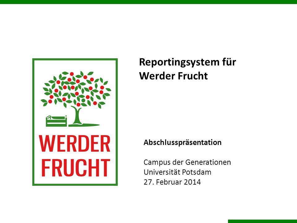 Reportingsystem für Werder Frucht Abschlusspräsentation Campus der Generationen Universität Potsdam 27. Februar 2014