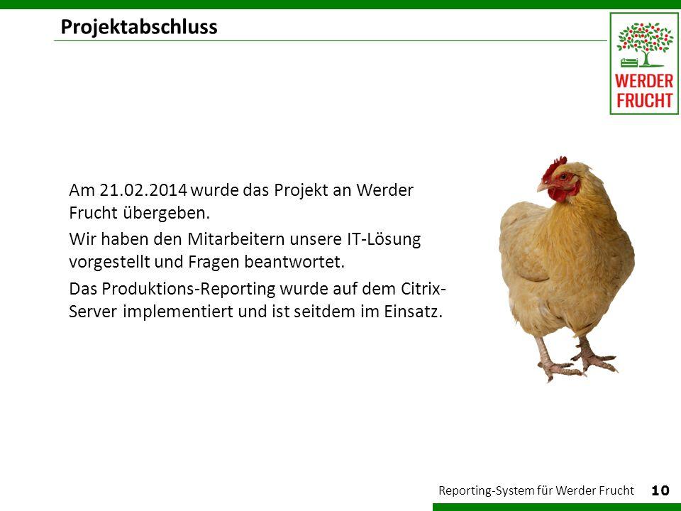 Projektabschluss 10 Reporting-System für Werder Frucht Am 21.02.2014 wurde das Projekt an Werder Frucht übergeben. Wir haben den Mitarbeitern unsere I