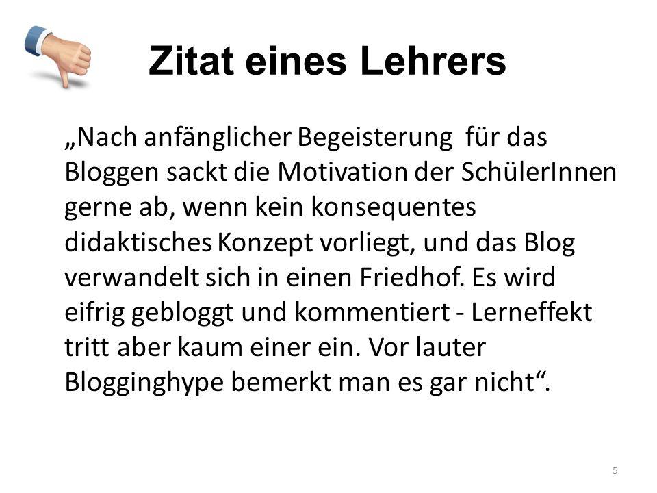 Zitat eines Lehrers Nach anfänglicher Begeisterung für das Bloggen sackt die Motivation der SchülerInnen gerne ab, wenn kein konsequentes didaktisches