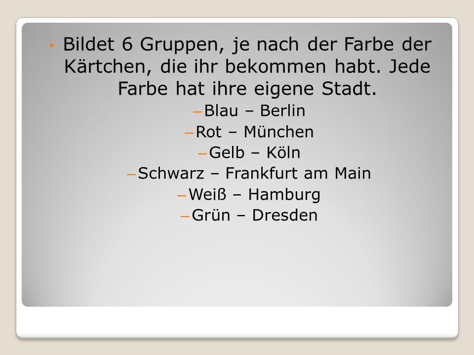 Bildet 6 Gruppen, je nach der Farbe der Kärtchen, die ihr bekommen habt. Jede Farbe hat ihre eigene Stadt. – Blau – Berlin – Rot – München – Gelb – Kö