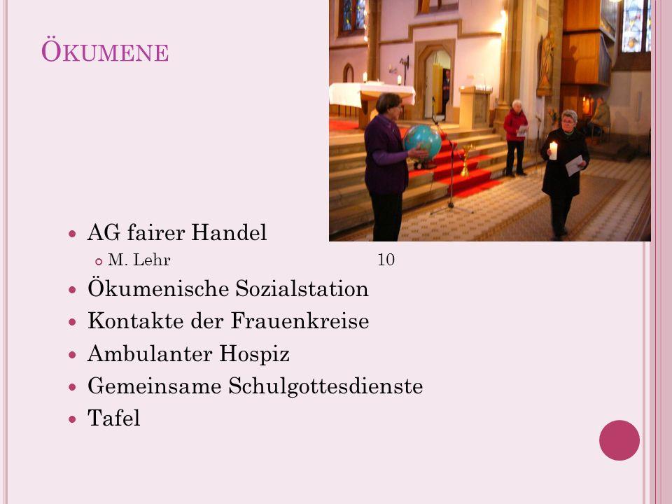 Ö KUMENE AG fairer Handel M. Lehr10 Ökumenische Sozialstation Kontakte der Frauenkreise Ambulanter Hospiz Gemeinsame Schulgottesdienste Tafel