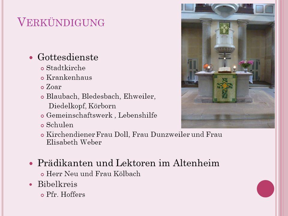 V ERKÜNDIGUNG Gottesdienste Stadtkirche Krankenhaus Zoar Blaubach, Bledesbach, Ehweiler, Diedelkopf, Körborn Gemeinschaftswerk, Lebenshilfe Schulen Ki