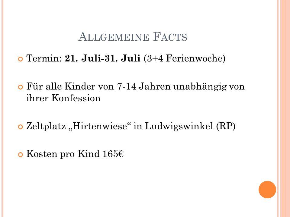 A LLGEMEINE F ACTS Termin: 21. Juli-31. Juli (3+4 Ferienwoche) Für alle Kinder von 7-14 Jahren unabhängig von ihrer Konfession Zeltplatz Hirtenwiese i