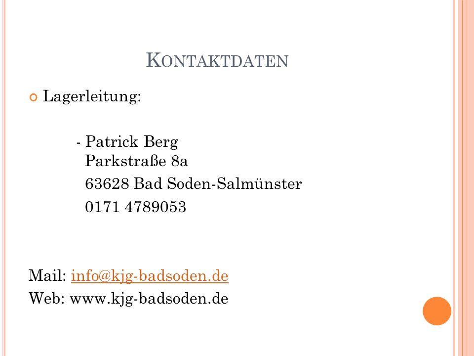 K ONTAKTDATEN Lagerleitung: - Patrick Berg Parkstraße 8a 63628 Bad Soden-Salmünster 0171 4789053 Mail: info@kjg-badsoden.deinfo@kjg-badsoden.de Web: w