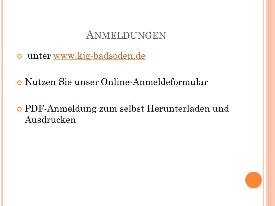 A NMELDUNGEN unter www.kjg-badsoden.dewww.kjg-badsoden.de Nutzen Sie unser Online-Anmeldeformular PDF-Anmeldung zum selbst Herunterladen und Ausdrucke
