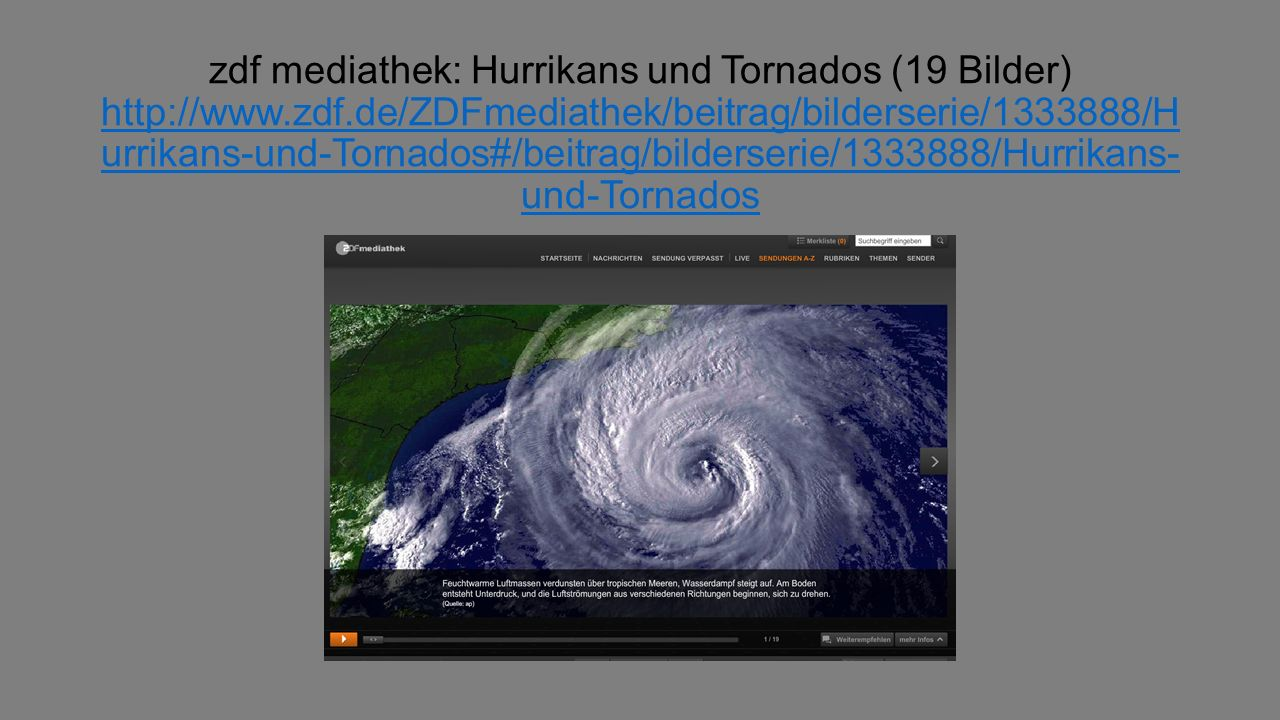 zdf mediathek: Hurrikans und Tornados (19 Bilder) http://www.zdf.de/ZDFmediathek/beitrag/bilderserie/1333888/H urrikans-und-Tornados#/beitrag/bilderse