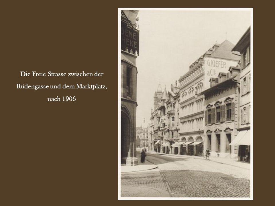 Die Freie Strasse zwischen der Rüdengasse und dem Marktplatz, nach 1906