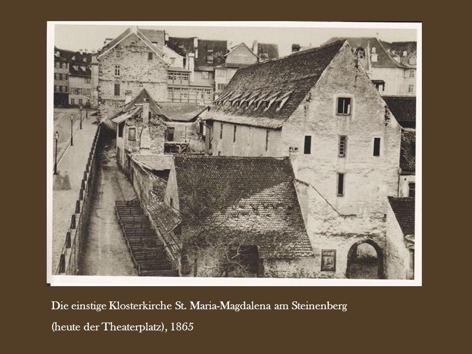 Die einstige Klosterkirche St. Maria-Magdalena am Steinenberg (heute der Theaterplatz), 1865