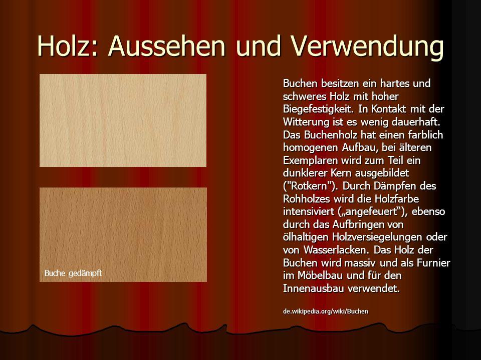 Holz: Aussehen und Verwendung de.wikipedia.org/wiki/Buchen Buchen besitzen ein hartes und schweres Holz mit hoher Biegefestigkeit. In Kontakt mit der
