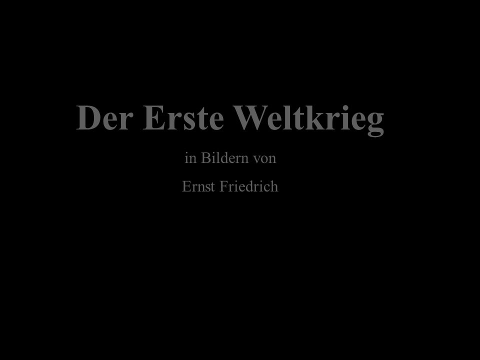 Der Erste Weltkrieg in Bildern von Ernst Friedrich
