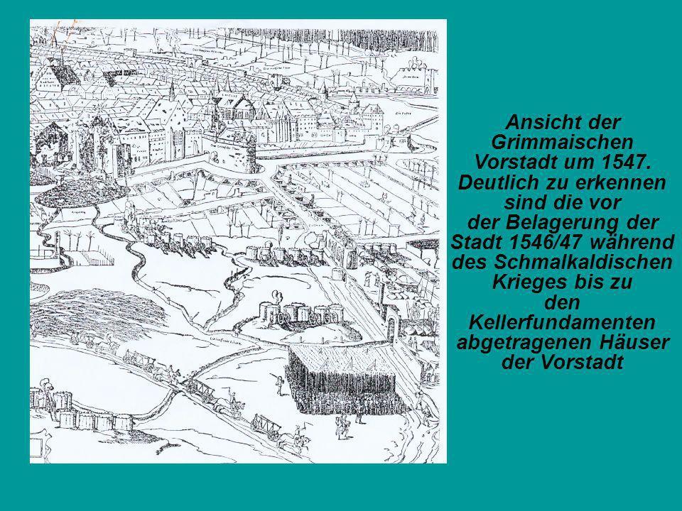 Ansicht der Grimmaischen Vorstadt um 1547. Deutlich zu erkennen sind die vor der Belagerung der Stadt 1546/47 während des Schmalkaldischen Krieges bis