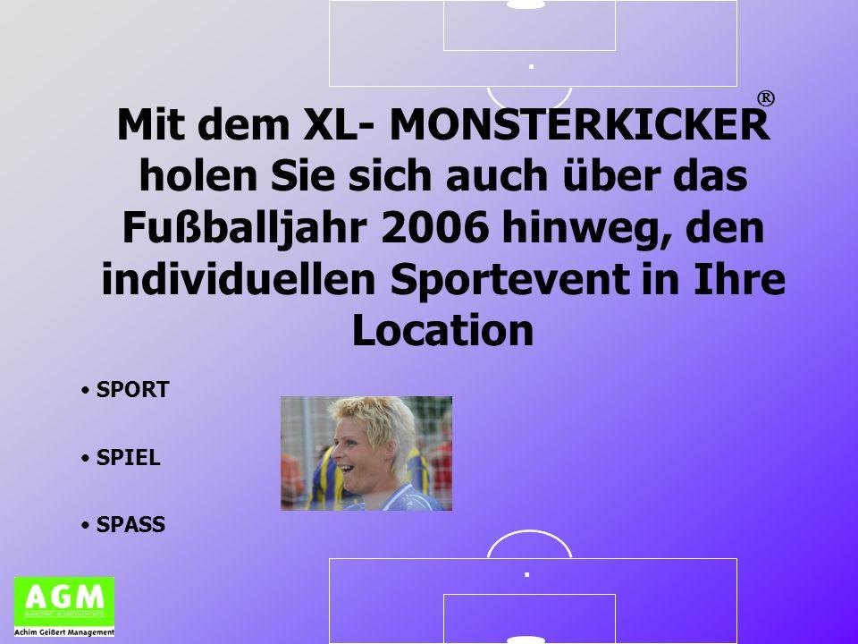 .. Mit dem XL- MONSTERKICKER holen Sie sich auch über das Fußballjahr 2006 hinweg, den individuellen Sportevent in Ihre Location SPORT SPIEL SPASS