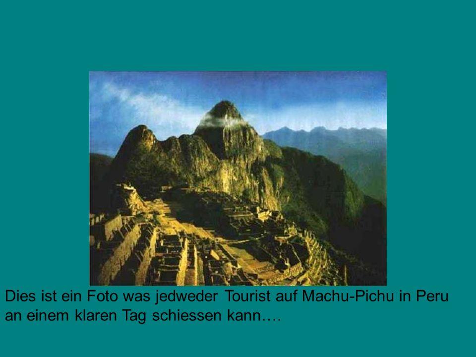Dies ist ein Foto was jedweder Tourist auf Machu-Pichu in Peru an einem klaren Tag schiessen kann….