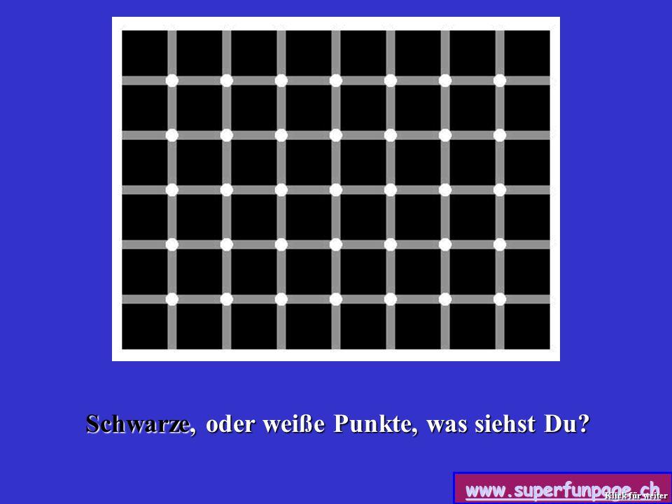 www.superfunpage.ch Sehen kannst Du schwarze und weiße Punkte, es sind aber nur Weiße da.