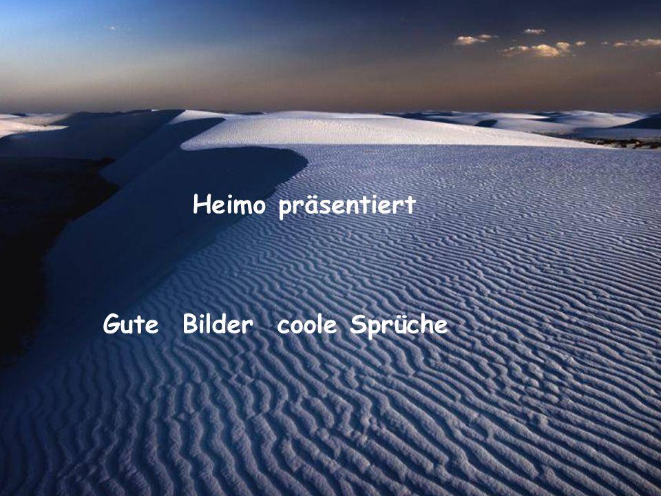 Heimo präsentiert Gute Bilder coole Sprüche