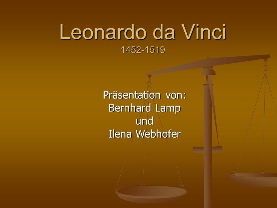 Leonardo da Vinci 1452-1519 Präsentation von: Bernhard Lamp und Ilena Webhofer