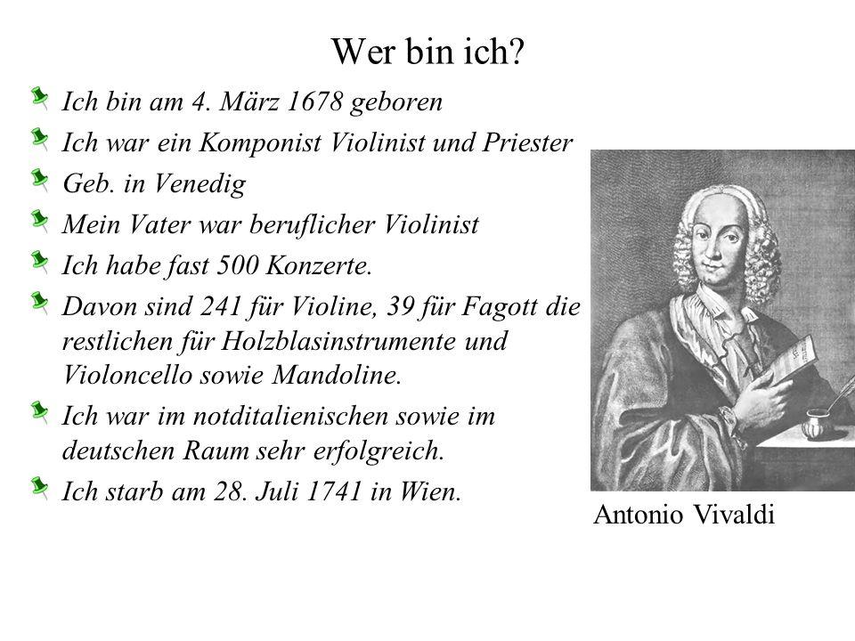 Wer bin ich.Ich bin am 4. März 1678 geboren Ich war ein Komponist Violinist und Priester Geb.