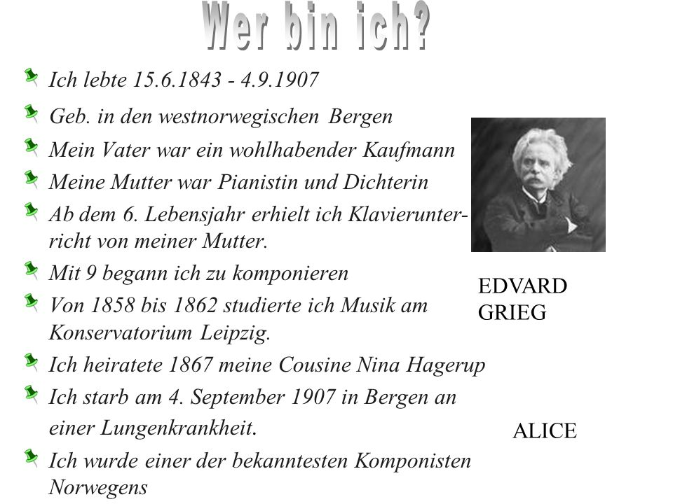 ich lebte 1843-1907 war ein Wegbereiter der skandinavischer Musik geb. Bergen, Norwegen Zivilstand: verheiratet mit Nina Hagerup Hatte ein Herzinfarkt