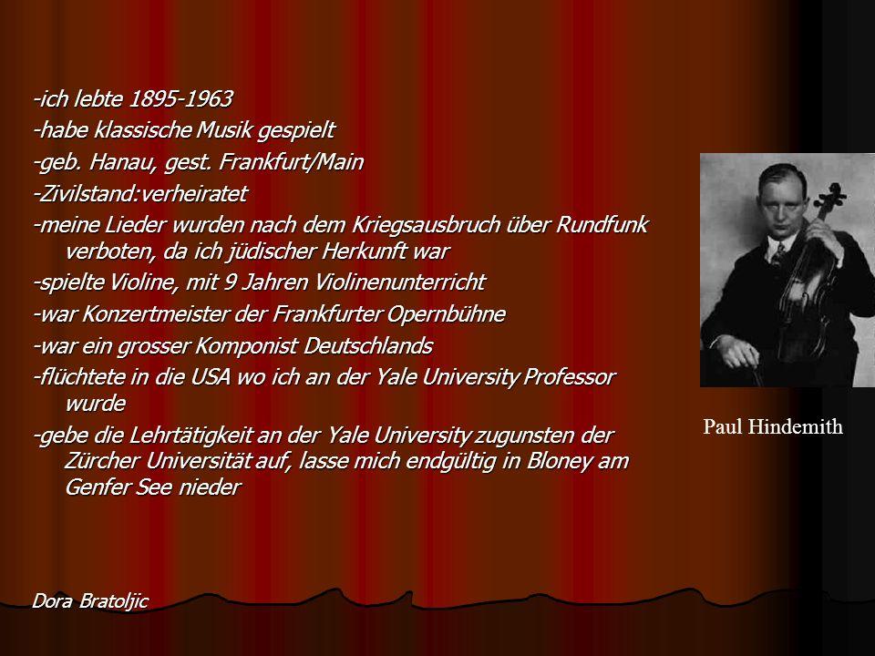 -ich lebte 1895-1963 -habe klassische Musik gespielt -geb.