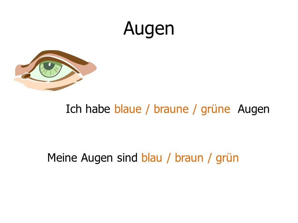 Augen Ich habe blaue / braune / grüne Augen Meine Augen sind blau / braun / grün