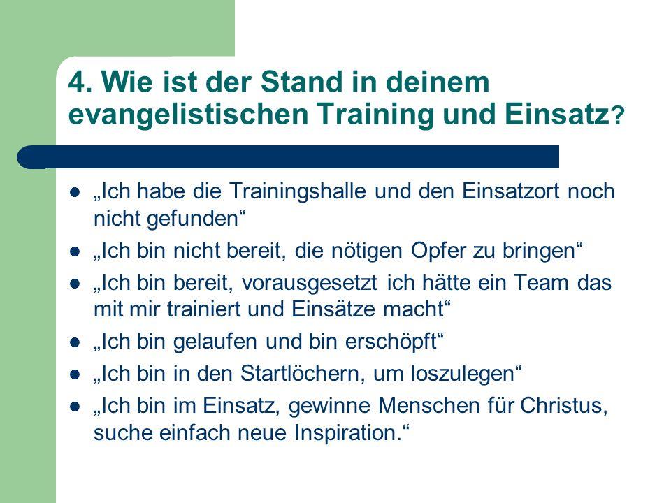 4. Wie ist der Stand in deinem evangelistischen Training und Einsatz ? Ich habe die Trainingshalle und den Einsatzort noch nicht gefunden Ich bin nich