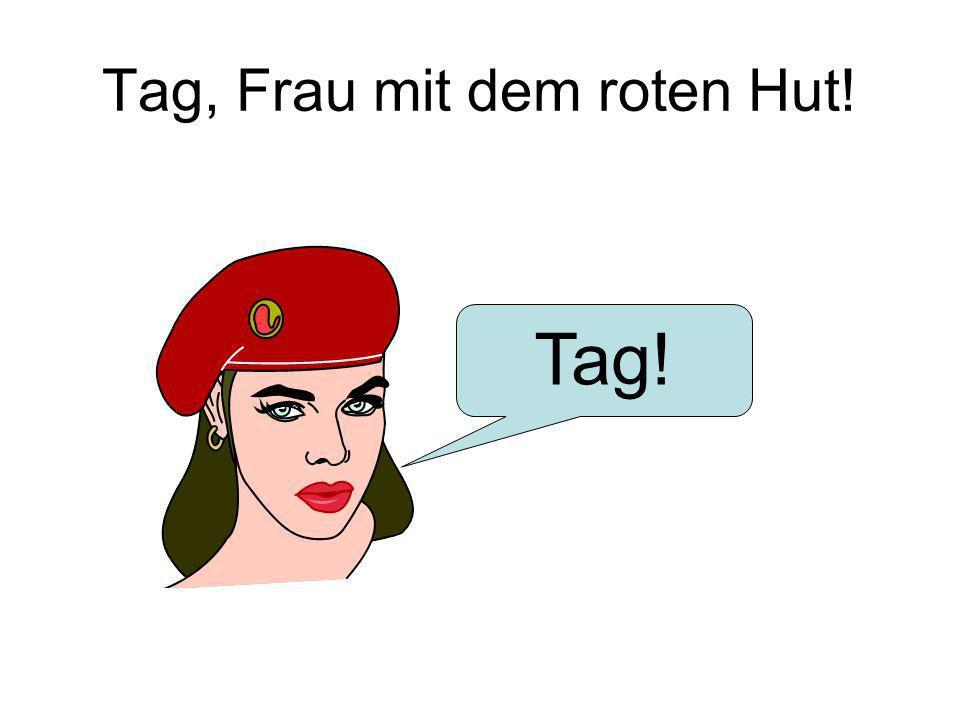 Tag, Frau mit dem roten Hut! Tag!