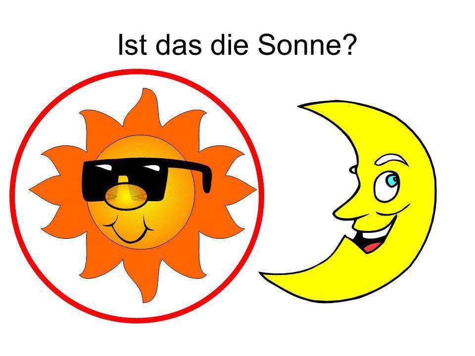 Ist das die Sonne? Ja!