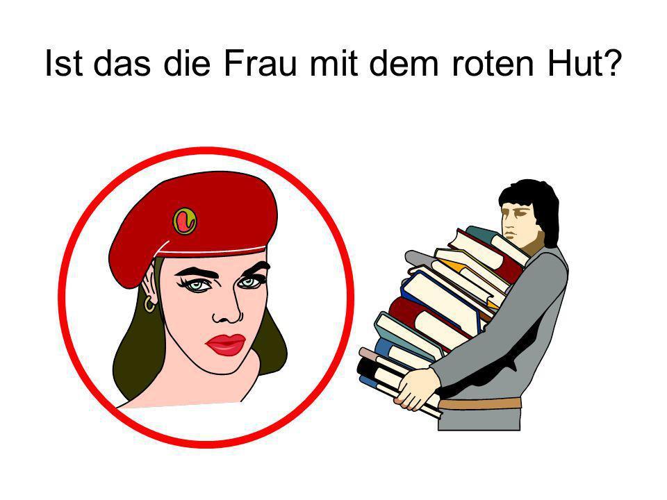 Ist das die Frau mit dem roten Hut? Ja!