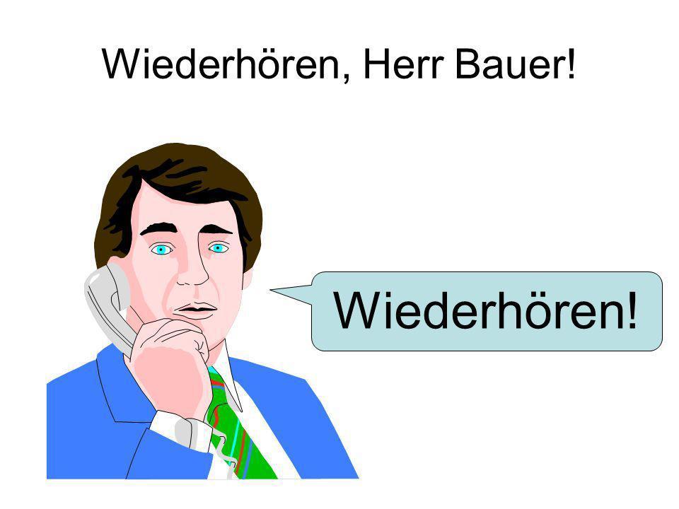Wiederhören, Herr Bauer! Wiederhören!