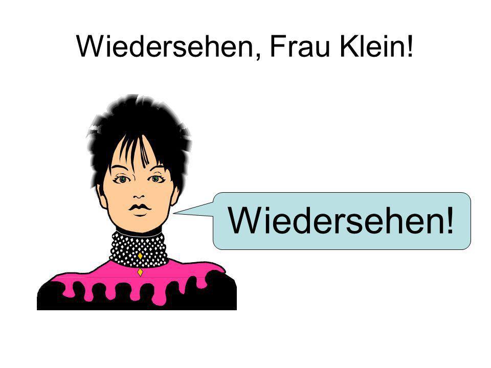 Wiedersehen, Frau Klein! Wiedersehen!