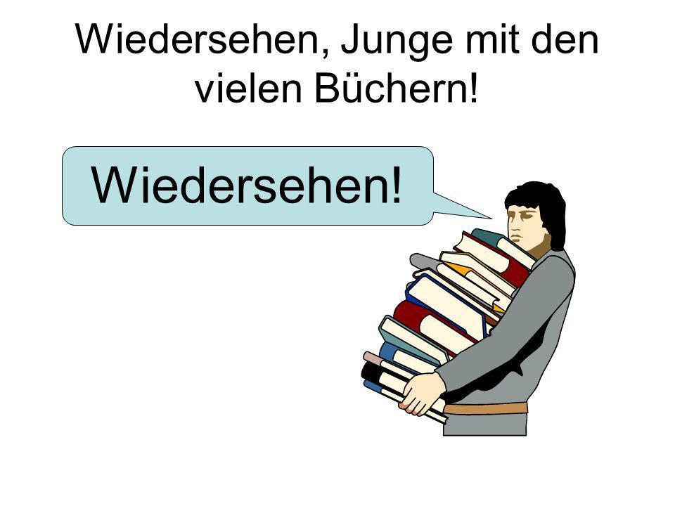 Wiedersehen, Junge mit den vielen Büchern! Wiedersehen!