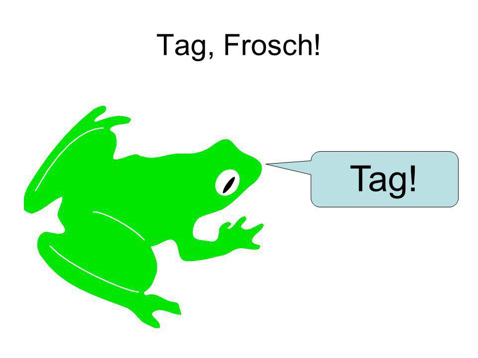 Tag, Frosch! Tag!